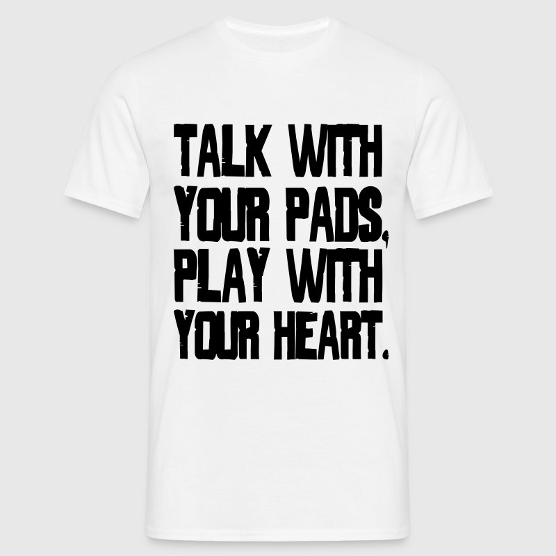 Talk With Your Pads, Play With Your Heart - Men's T-Shirt