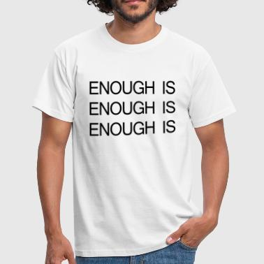 ENOUGH IS ENOUGH IS ENOUGH IS - Men's T-Shirt
