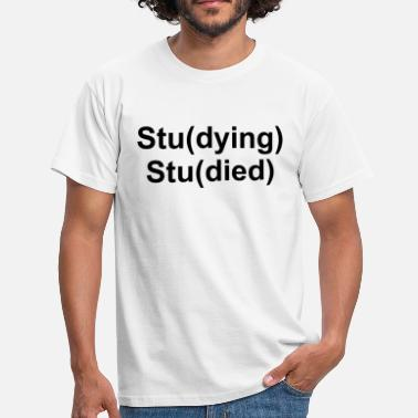 Studies Study Studying Studied Graphic - Men's T-Shirt