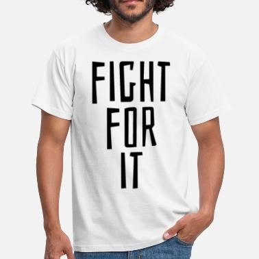 Fighting Slogan Fight for it - Men's T-Shirt