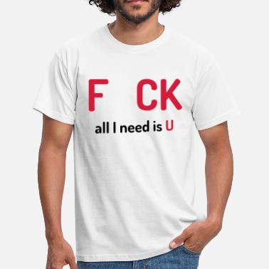 All I Need All I Need Is U - Camiseta hombre