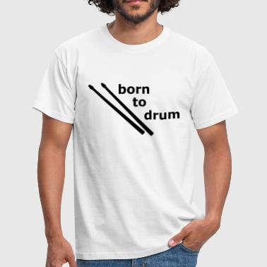 Born to Drum Drummer - Men's T-Shirt