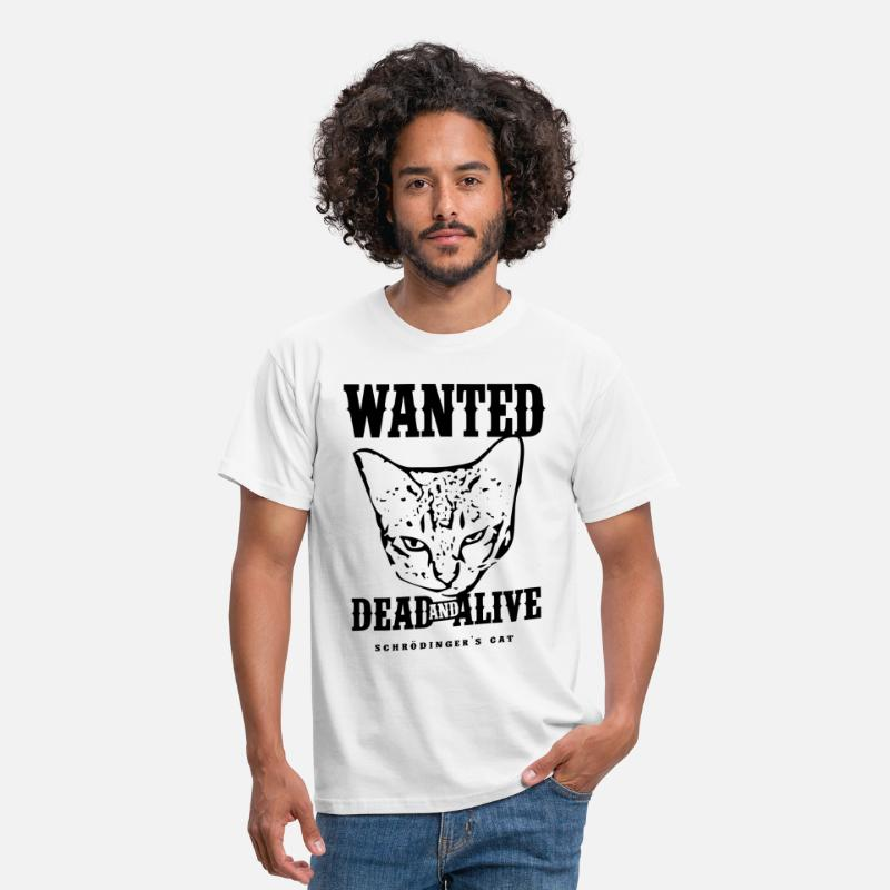 Geek T-Shirts - Schrödinger's Cat Wanted Dead & Alive - Men's T-Shirt white