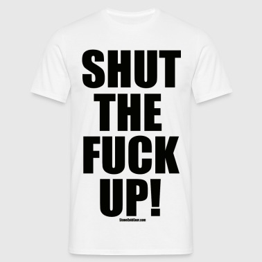 Shut The Fuck Up! - Männer T-Shirt