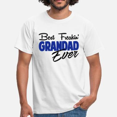 Best Grandad Ever  Best Freakin Grandad Ever - Men's T-Shirt
