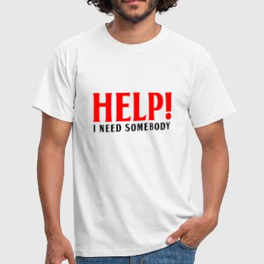 HELP! I NEED SOMEBODY - Men's T-Shirt
