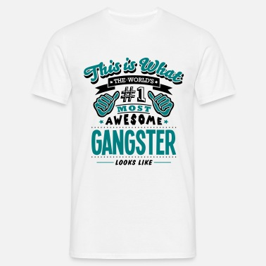 Gangster gangster world no1 most awesome copy - Men's T-Shirt