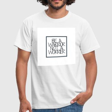Be a Warrior not a Worrier - Men's T-Shirt