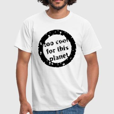Cool Planet too cool for this planet  - Men's T-Shirt