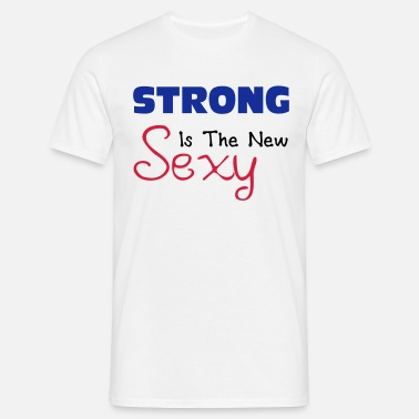 Strong Is The New Sexy Strong - Men's T-Shirt
