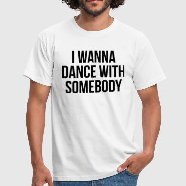 Dance With Me Dance With Somebody  - T-skjorte for menn