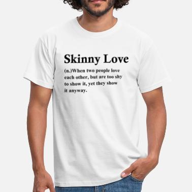 Cool Quote Skinny Love Quote - Men's T-Shirt