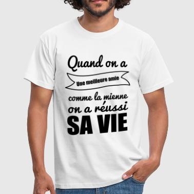 Quand on a meilleure amie - T-shirt Homme