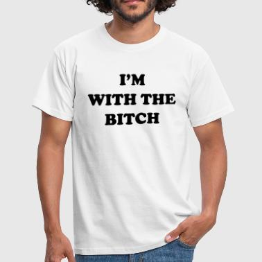 I'm with the bitch - Men's T-Shirt
