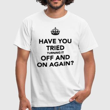Tried Turning OFF and ON? - Men's T-Shirt