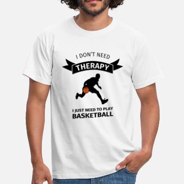 Therapie I don't need therapy I just need to play basketbal - Mannen T-shirt