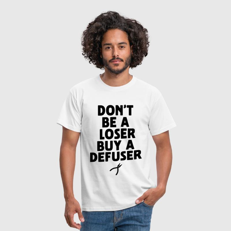 don't be a loser buy a defuser - Männer T-Shirt