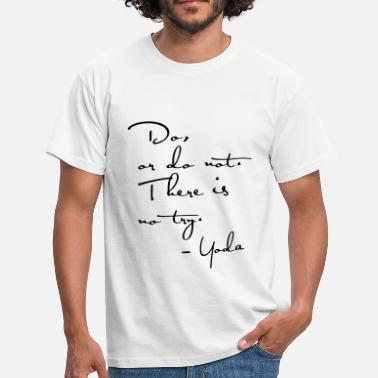 Yoda Quote Yoda Quote - Do or do not, there is no try. - Men's T-Shirt
