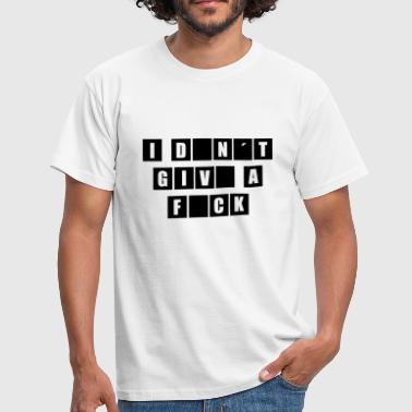 I DON`T GIVE A FUCK - Männer T-Shirt