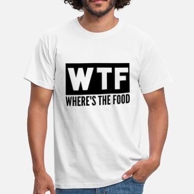 Wtf WTF wher'e s the food - Men's T-Shirt