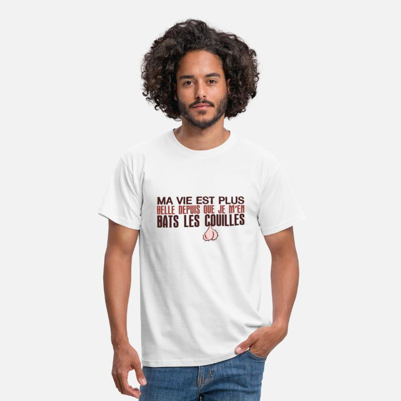 Expression T-shirts - citation vie belle bats couille humour drole expre - T-shirt Homme blanc