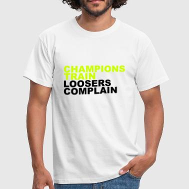 Looser Winner Champions Train Loosers Complain - Men's T-Shirt
