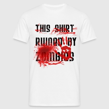 This shirt ruined by zombies, this T-shirt was ruined by zombies - Men's T-Shirt