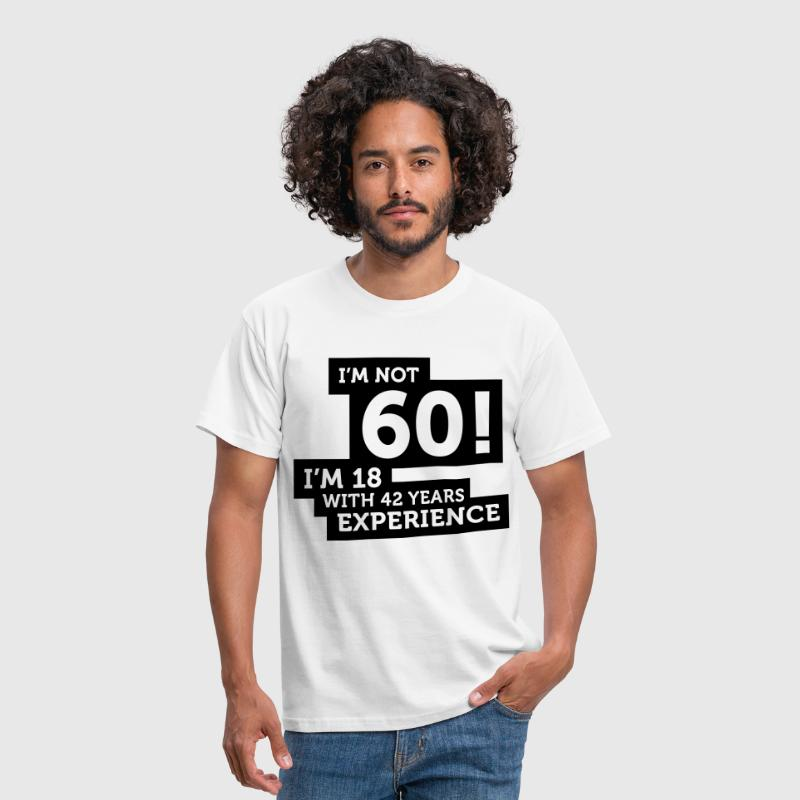 60 years? I m 18 with 42 years experience! - Men's T-Shirt