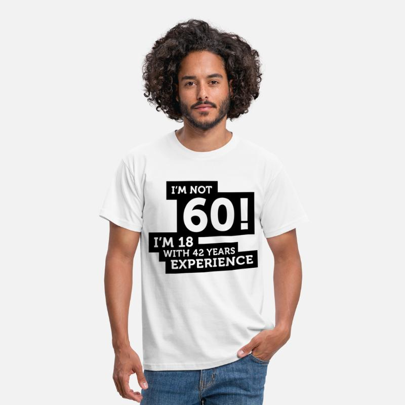 Year Of Birth T-Shirts - 60 years? I m 18 with 42 years experience! - Men's T-Shirt white