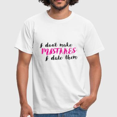 Provocative: I Don't Make Mistakes - I Date Them - Männer T-Shirt