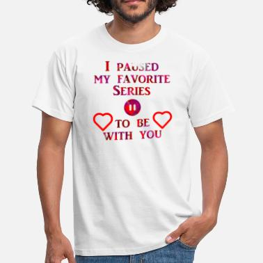 Esport Paused favourite Series to be with you - Männer T-Shirt