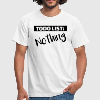 TODO List Nothing - nothing to boring - Men's T-Shirt