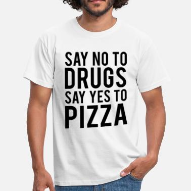 Drug Jokes Say not to drugs say yes to pizza - Men's T-Shirt