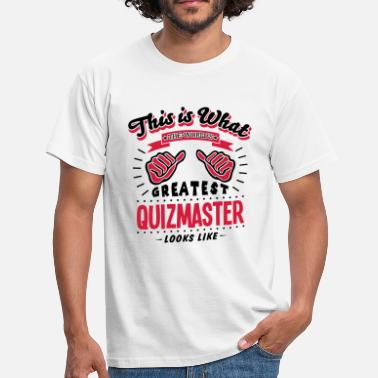 Quizmaster quizmaster worlds greatest looks like - Men's T-Shirt