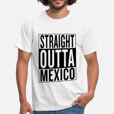 Straight Outta Mexico - Männer T-Shirt