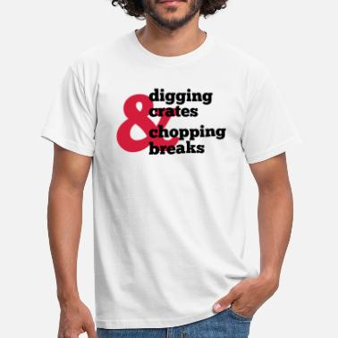 Scratching Hiphop - Beats - Producer - Digging Crates and Chopping Breaks - Mannen T-shirt