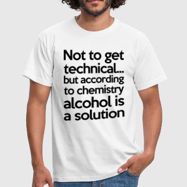 Cool Sayings Alcohol Is A Solution - Men's T-Shirt