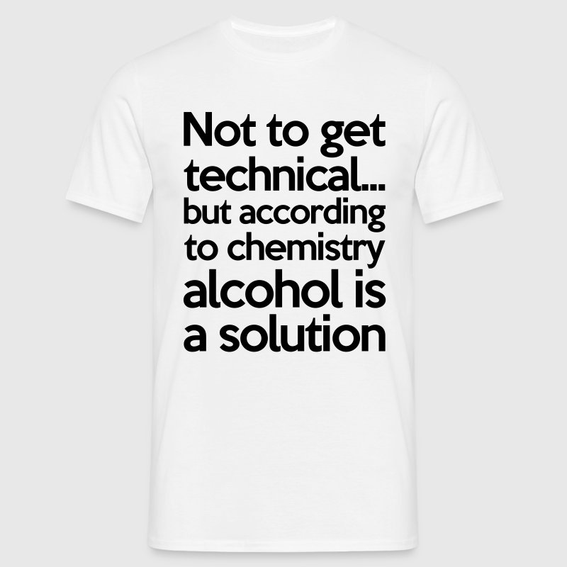 Alcohol Is A Solution - Männer T-Shirt