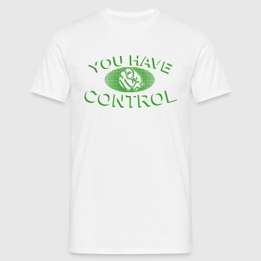 You have Control Pop Art - Men's T-Shirt