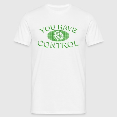 You have Control Pop Art - T-shirt Homme