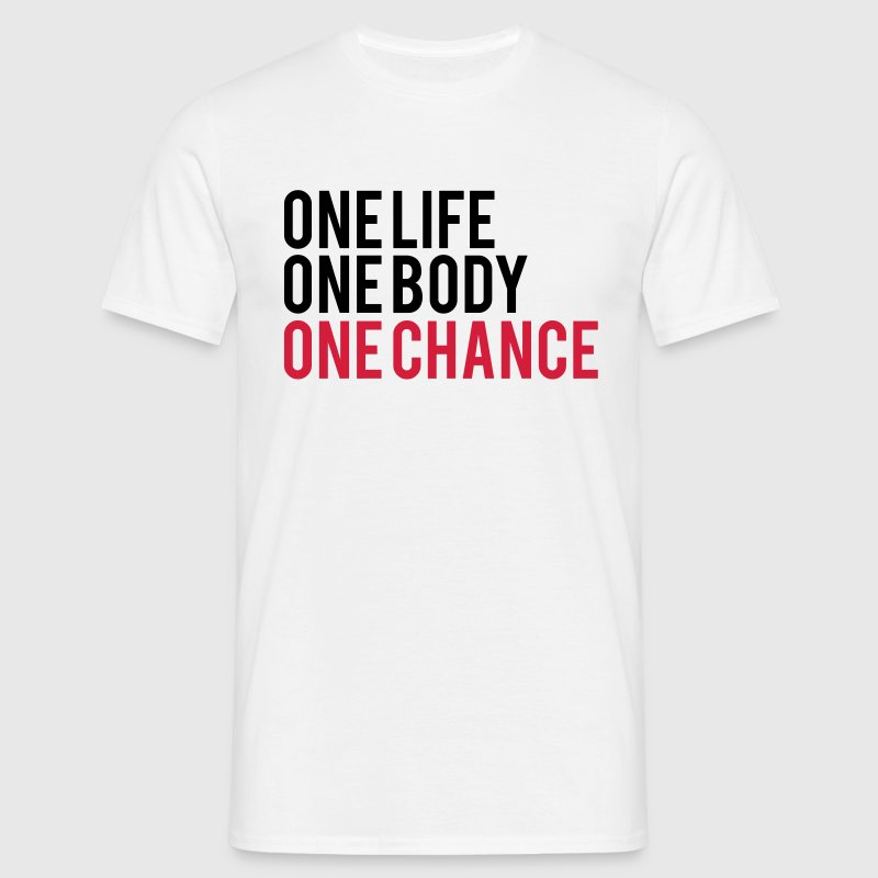 One Life One Chance One Body - Men's T-Shirt