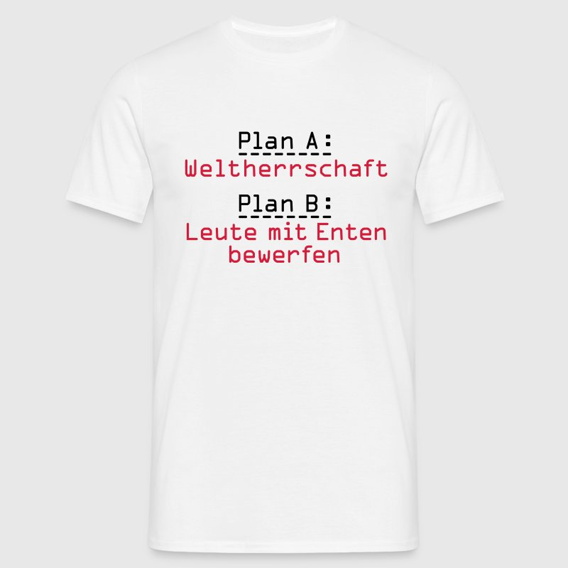 Plan A, Plan B, world domination, people with duck - Men's T-Shirt