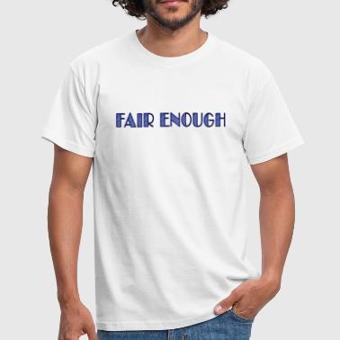Amusing fair enough - Men's T-Shirt