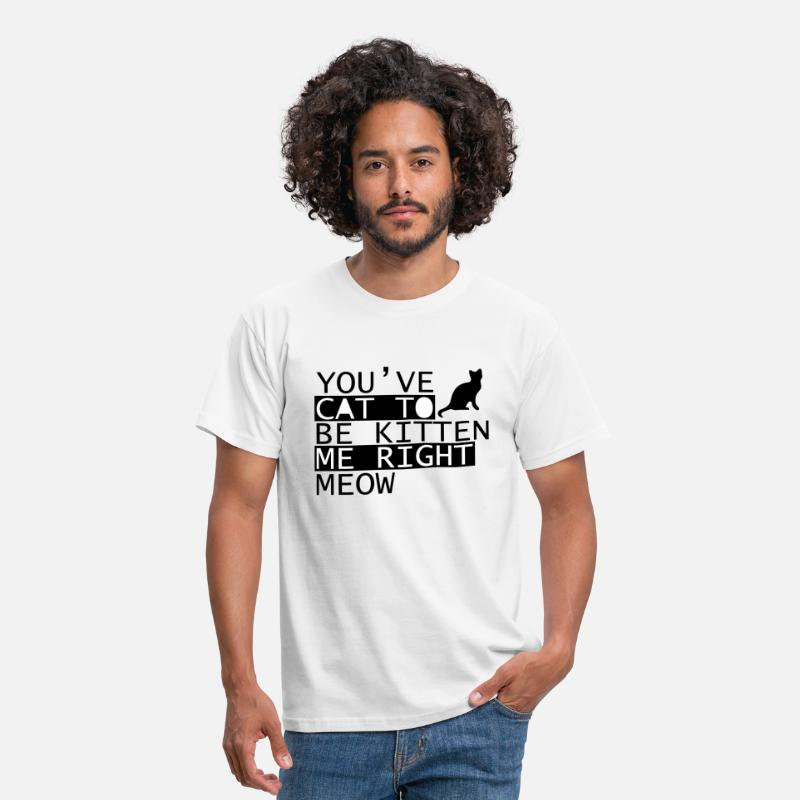 Cat T-Shirts - You Have Cat To Be Kitten Me Right Meow - Mannen T-shirt wit