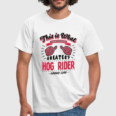 hog rider worlds greatest looks like - Men's T-Shirt