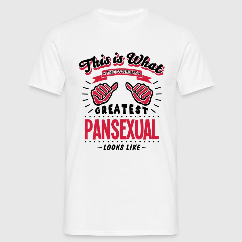 pansexual worlds greatest looks like - Men's T-Shirt