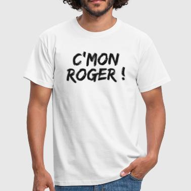 come on roger - T-shirt Homme