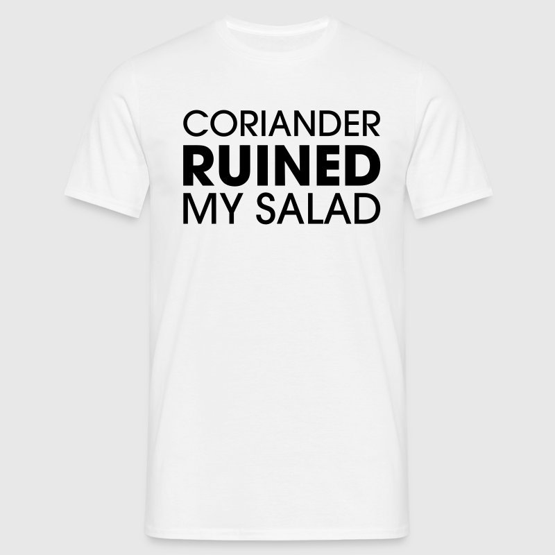 Coriander ruined my salad - Men's T-Shirt