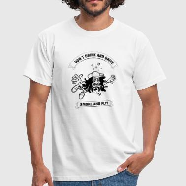 why drink and drive smoke and fly - Men's T-Shirt