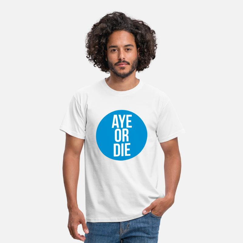 Awesome T-Shirts - aye or die - Men's T-Shirt white